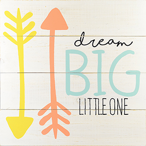 Dream Big Little One Wood Plank Art