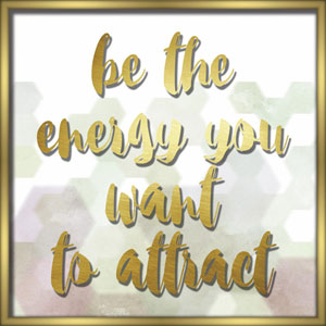 Be The Energy You Want To Attract 18in. x 18in. Shadowbox Wall Art