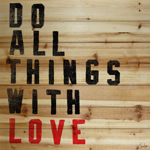 Do All Things With Love 18 x 18 In. Painting Print on Natural Pine Wood