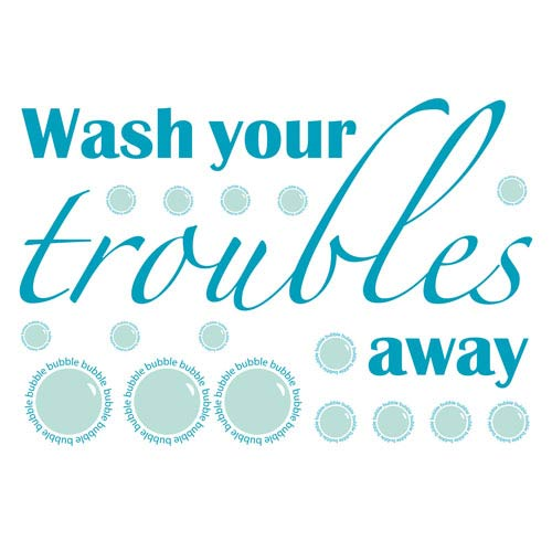 Wash Your Troubles Away Wall Quote