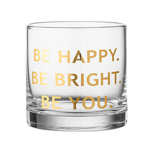 Be Happy. Be Bright. Be You. Low Drinking Glass