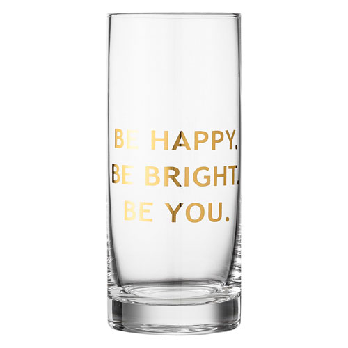 Be Happy. Be Bright. Be You. High Drinking Glass