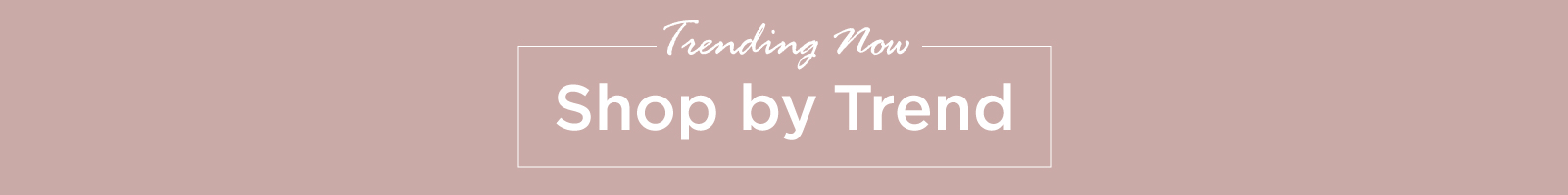 Shop Top Trends