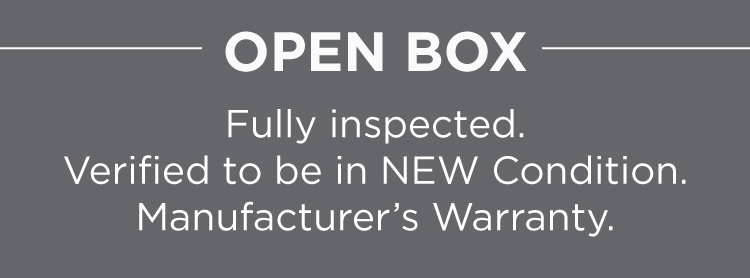 Open Box Deals - Fully Inspected, New Condition, Warrantied