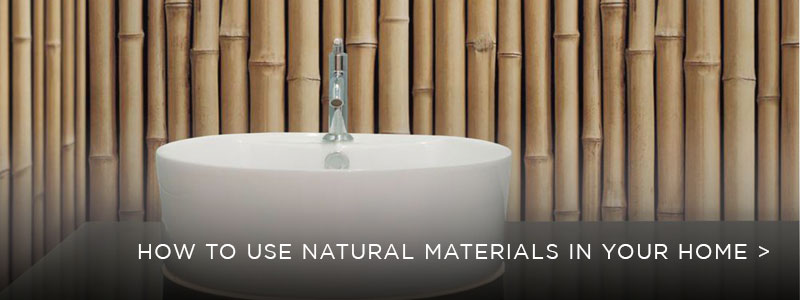 How to use natural materials in your home.